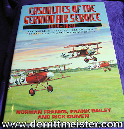 CASUALTIES OF THE GERMAN AIR SERVICE 1914-1920: AS COMPLETE A LIST POSSIBLE ARRANGED ALPHABETICALLY AND CHRONOLOGICALLY by NORMAN FRANKS, FRANK BAILEY, AND RICK DUIVEN - Imperial German Military Antiques Sale