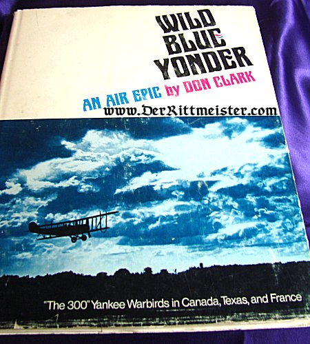 BOOK - WILD BLUE YONDER AN AIR EPIC by DON CLARK - Imperial German Military Antiques Sale