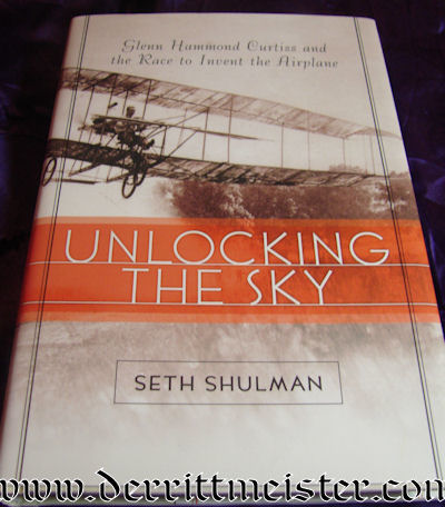 BOOK - UNLOCKING THE SKY - GLENN HAMMOND CURTISS AND THE RACE TO INVENT THE AIRPLANE by SETH SHULMAN - Imperial German Military Antiques Sale