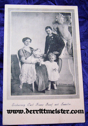 POSTCARD - ERZHERZOG CARL FRANZ JOSEF & FAMILY - AUSTRIA - Imperial German Military Antiques Sale