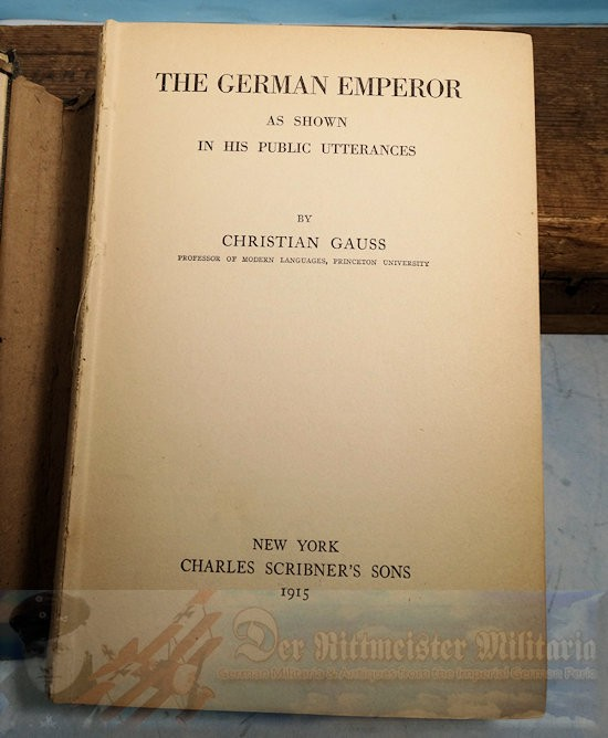 BOOK - THE GERMAN EMPEROR AS SHOWN IN HIS PUBLIC UTTERANCES BY CHRISTIAN GAUSS - Imperial German Military Antiques Sale