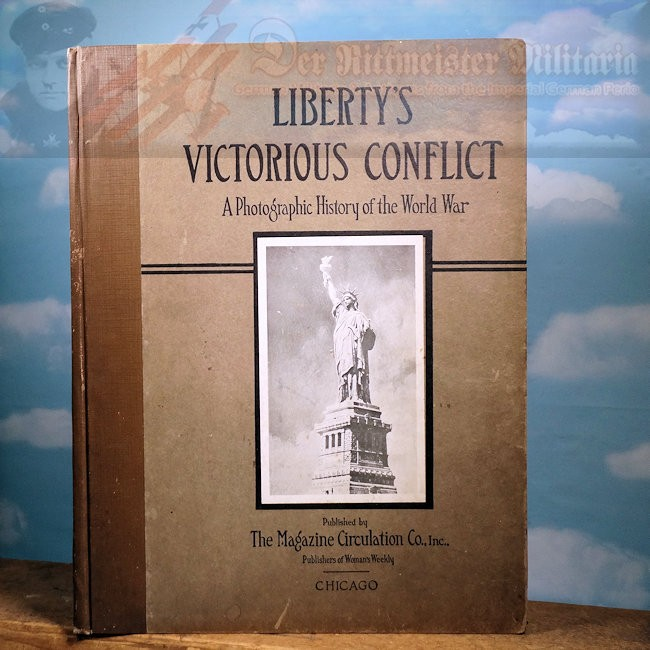 BOOK -  LIBERTY'S VICTORIOUS CONFLICT A PHOTOGRAPHIC HISTORY OF THE WORLD WAR - Imperial German Military Antiques Sale